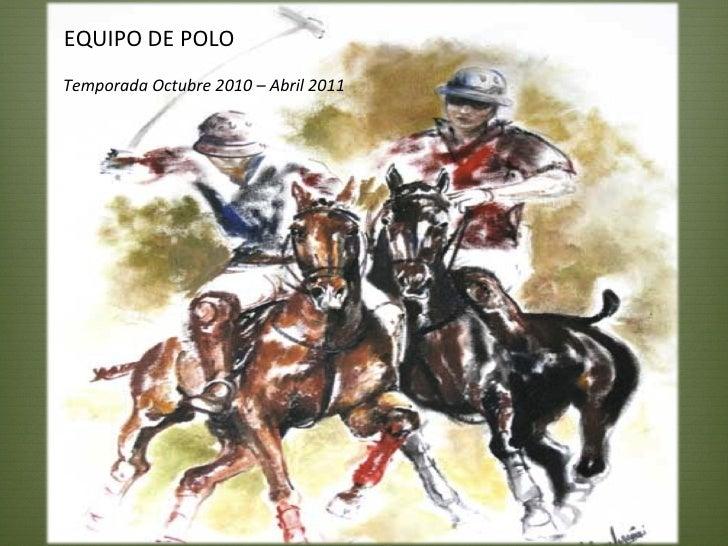 EQUIPO DE POLO Temporada Octubre 2010 – Abril 2011
