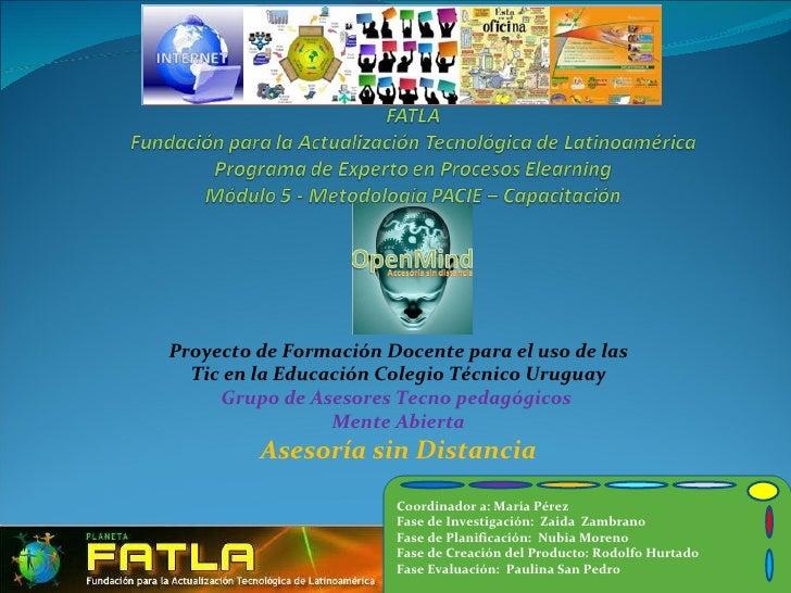 Proyecto de Formación Docente para el uso de las Tic en la Educación Colegio Técnico Uruguay Grupo de Asesores Tecno pedag...