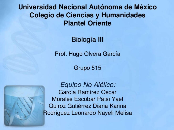 Universidad Nacional Autónoma de México   Colegio de Ciencias y Humanidades             Plantel Oriente                Bio...