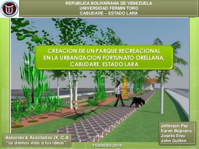 REPUBLICA BOLIVARIANA DE VENEZUELA UNIVERSIDAD FERMIN TORO CABUDARE – ESTADO LARA  CREACIÓN DE UN PARQUE RECREACIONAL EN L...