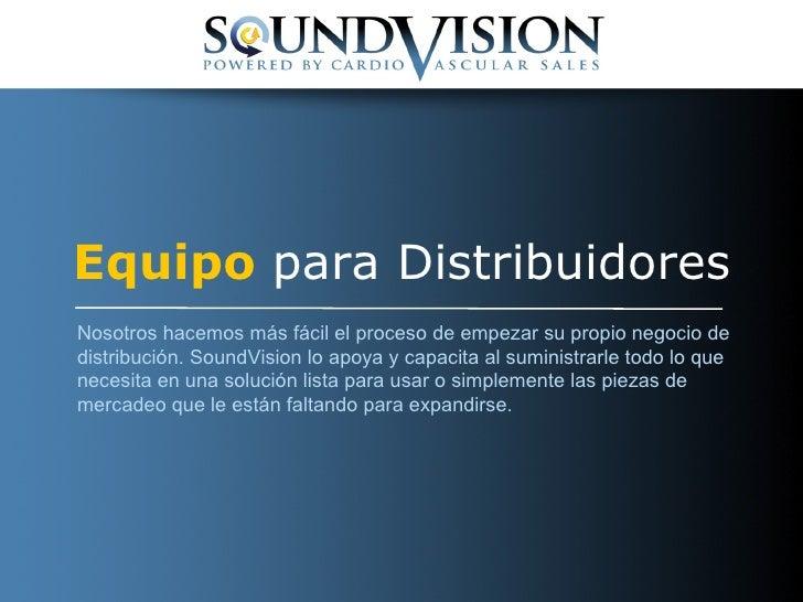 Equipo  para Distribuidores Nosotros hacemos más fácil el proceso de empezar su propio negocio de distribución. SoundVisio...