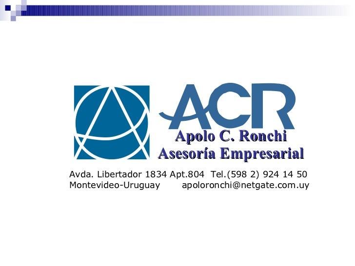 Apolo C. Ronchi Asesoría Empresarial Avda. Libertador 1834 Apt.804  Tel.(598 2) 924 14 50 Montevideo-Uruguay  [email_addre...