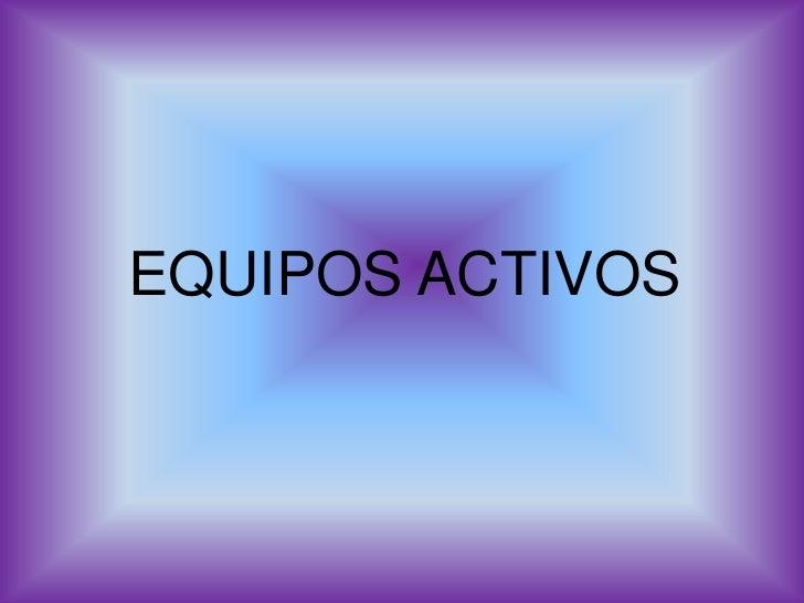 EQUIPOS ACTIVOS