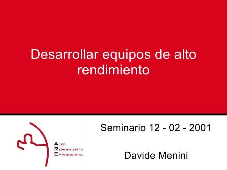 Desarrollar equipos de alto rendimiento Seminario 12 - 02 - 2001 Davide Menini