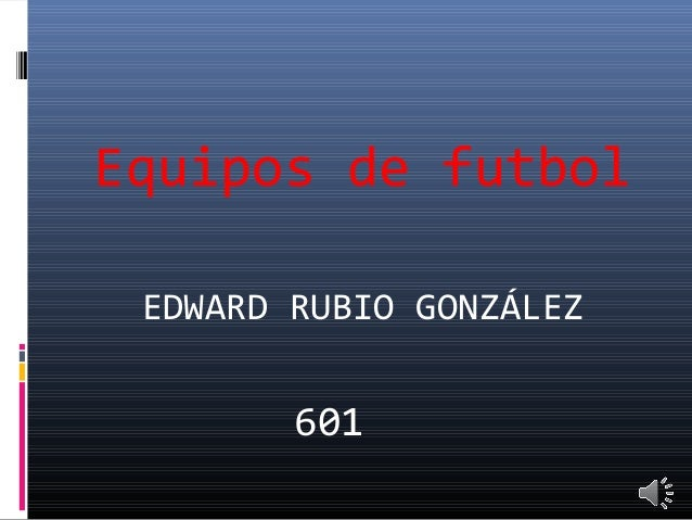 Equipos de futbol EDWARD RUBIO GONZÁLEZ 601