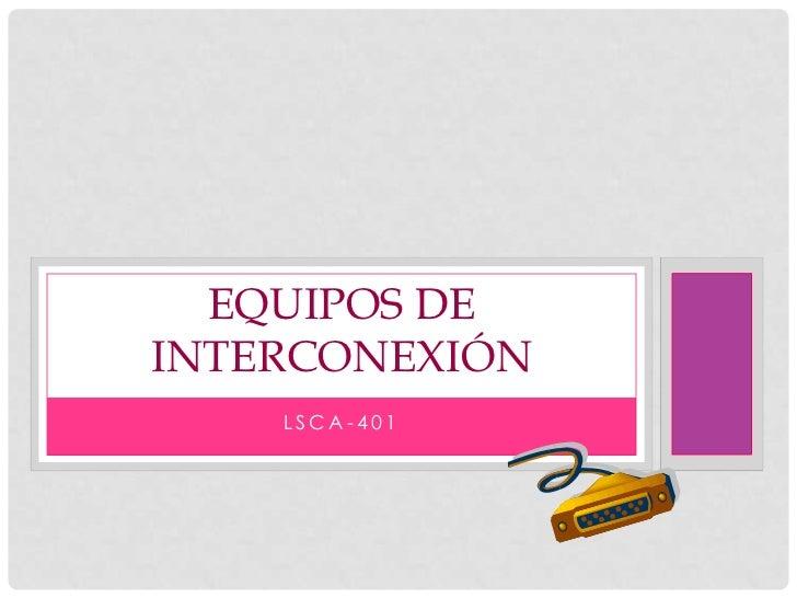 LSCA-401<br />EQUIPOS DE INTERCONEXIÓN<br />