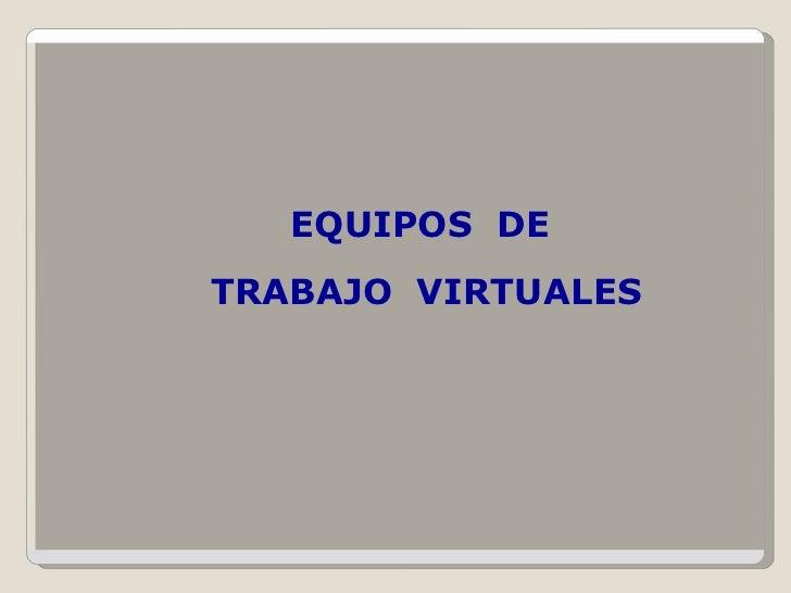EQUIPOS  DE TRABAJO  VIRTUALES