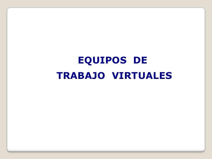 EQUIPOS DETRABAJO VIRTUALES