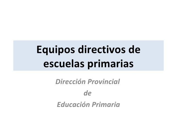 Equipos directivos de escuelas primarias Dirección Provincial  de  Educación Primaria