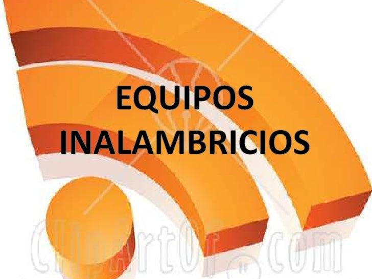 EQUIPOS  INALAMBRICIOS<br />