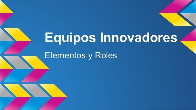 Equipos Innovadores Elementos y Roles