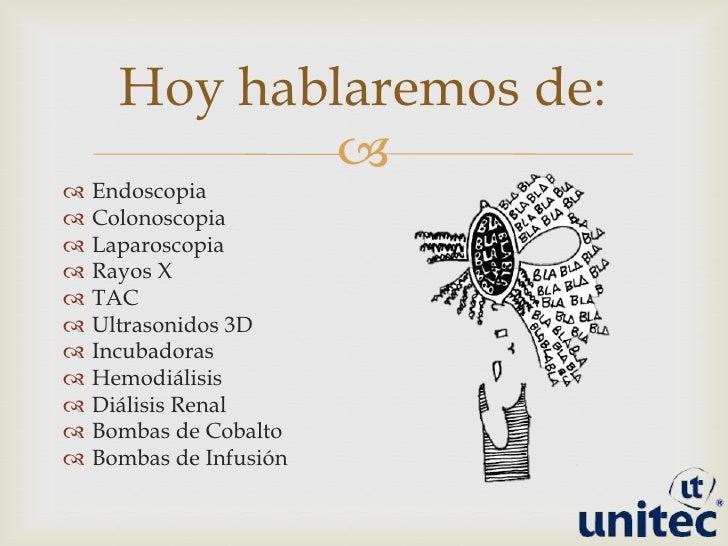 Endoscopia<br />Colonoscopia<br />Laparoscopia<br />Rayos X<br />TAC<br />Ultrasonidos 3D<br />Incubadoras<br />Hemodiális...