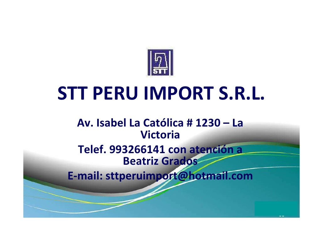 STT PERU IMPORT S.R.L.   Av. Isabel La Católica # 1230 – La                Victoria   Telef. 993266141 con atención a     ...