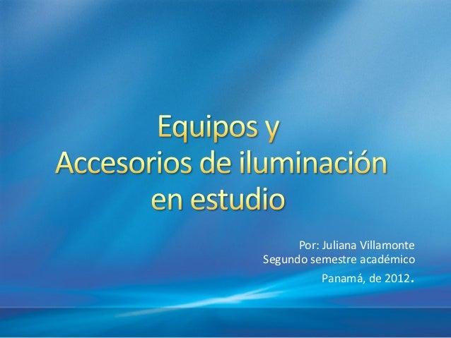 Por: Juliana VillamonteSegundo semestre académico           Panamá, de 2012   .