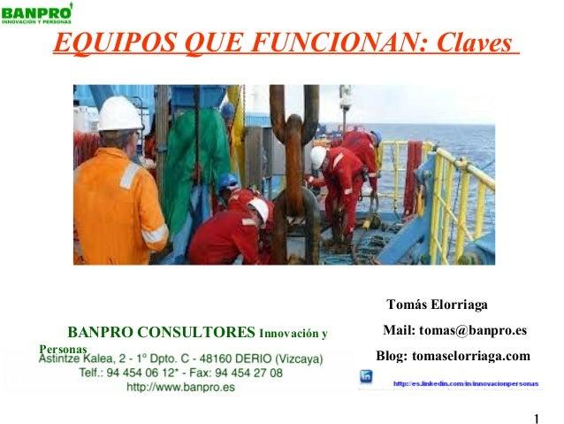 EQUIPOS QUE FUNCIONAN: Claves                                       Tomás Elorriaga    BANPRO CONSULTORES Innovación y    ...