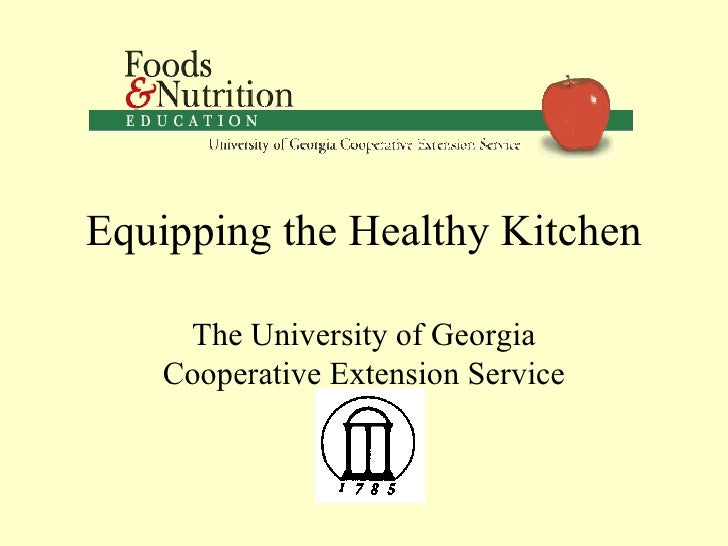 Equipping the Healthy Kitchen The University of Georgia Cooperative Extension Service