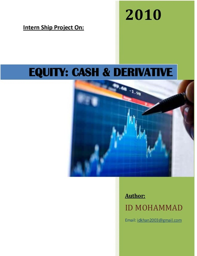 Intern Ship Project On: 2010 Author: ID MOHAMMAD Email: idkhan2003@gmail.com EQUITY: CASH & DERIVATIVE