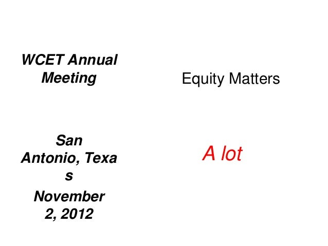 WCET Annual  Meeting       Equity Matters     SanAntonio, Texa     A lot      s November   2, 2012