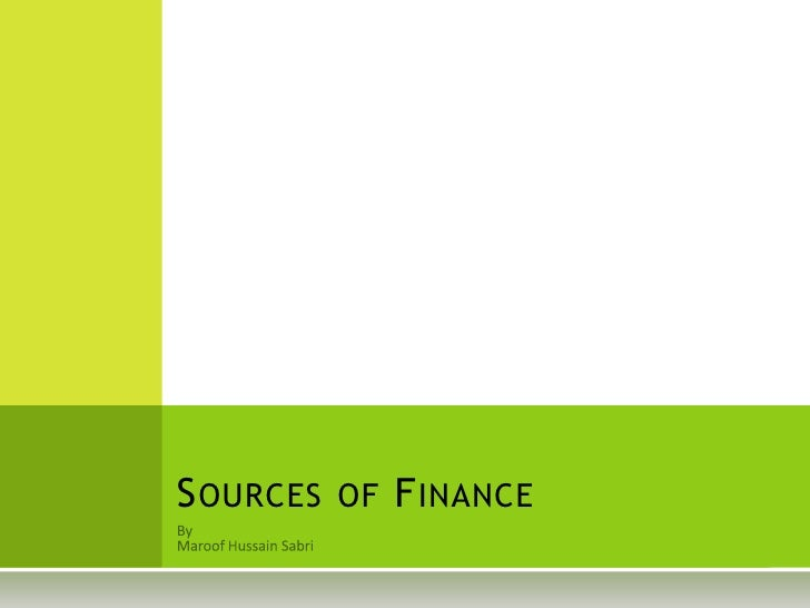 By<br />MaroofHussainSabri<br />Sources of Finance<br />