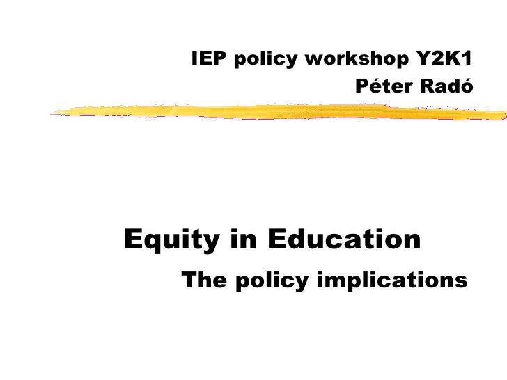 IEP policy workshop Y2K1 Péter Radó Equity in Education The policy implications
