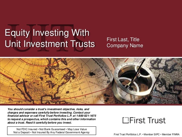 UITs  Equity Investing With Unit Investment Trusts  First Last, Title Company Name  You should consider a trust's investme...