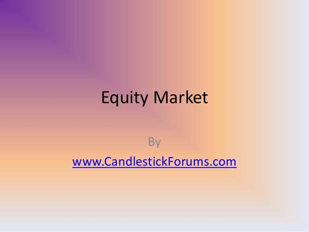 Equity MarketBywww.CandlestickForums.com