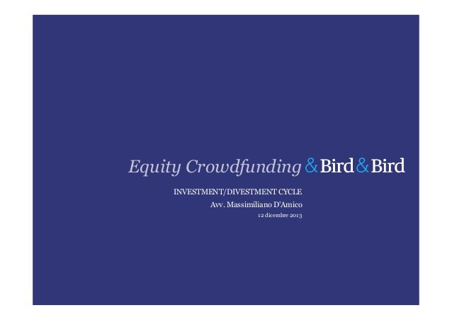 Equity Crowdfunding INVESTMENT/DIVESTMENT CYCLE Avv. Massimiliano D'Amico 12 dicembre 2013
