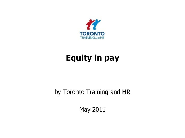 Equity in pay<br />by Toronto Training and HR <br />May 2011<br />