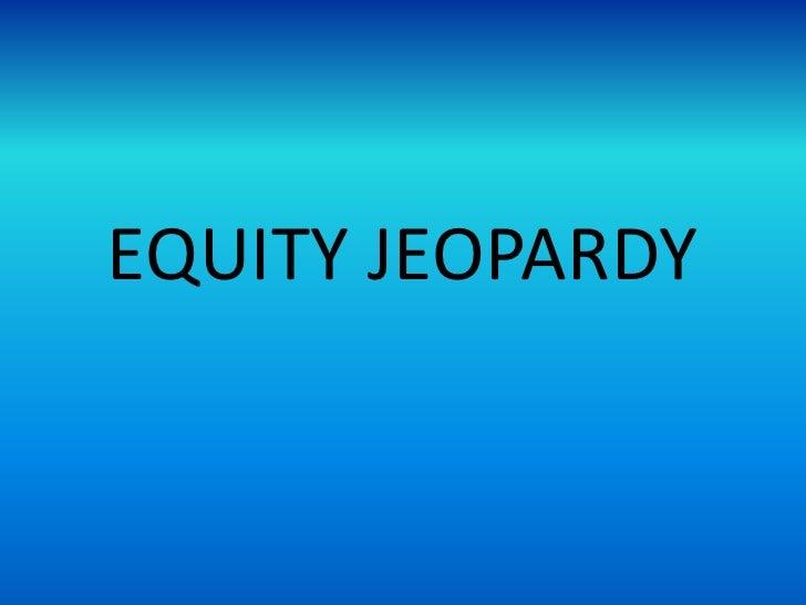 EQUITY JEOPARDY