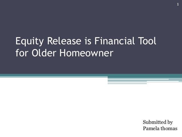 Equity Release is Financial Tool for Older Homeowner Submitted by Pamela thomas 1