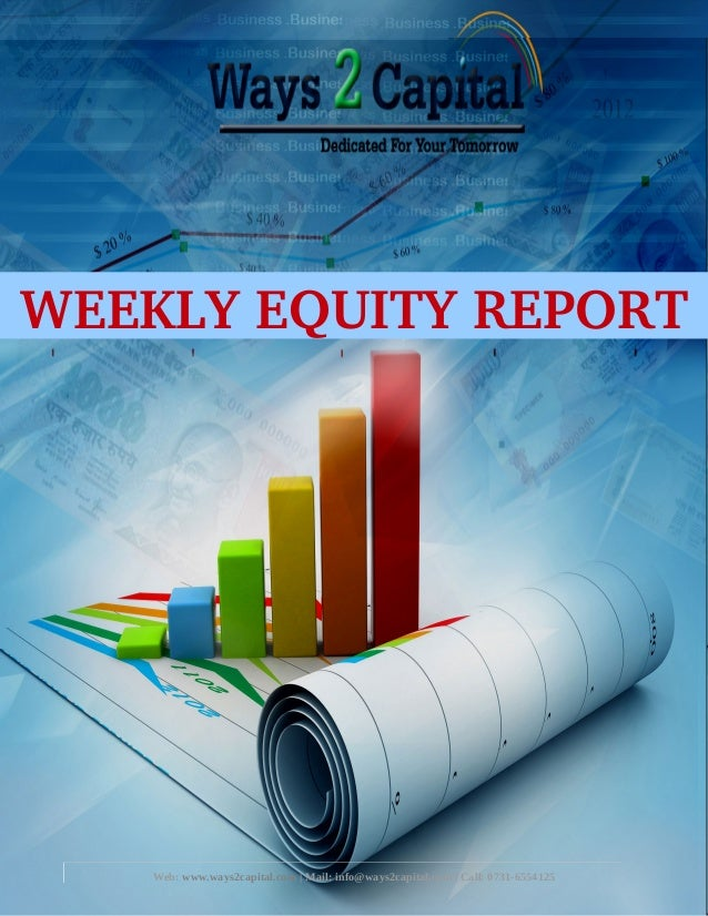 Web: www.ways2capital.com | Mail: info@ways2capital.com | Call: 0731-6554125 WEEKLY EQUITY REPORT
