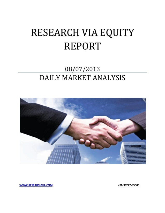 RESEARCH VIA EQUITY REPORT 08/07/2013 DAILY MARKET ANALYSIS WWW.RESEARCHVIA.COM +91-99777-85000