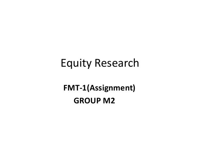 Equity ResearchFMT-1(Assignment)  GROUP M2