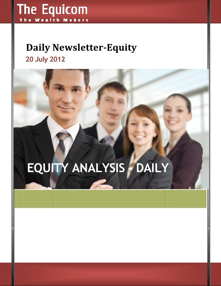 Daily Newsletter      Newsletter-Equity20 July 2012EQUITY ANALYSIS - DAILY