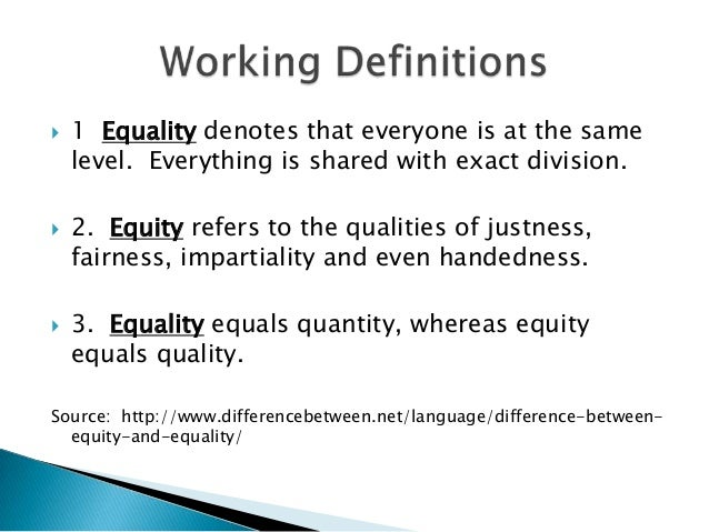 difference between equality and fairness Equality of outcome, equality of of individual and social differences that mean some people will fairness is emphasized—one writer.