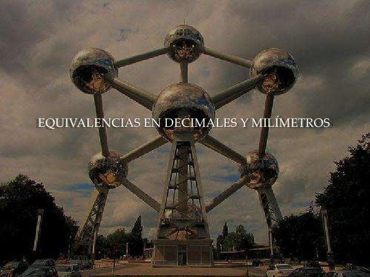 EQUIVALENCIAS EN DECIMALES Y MILÍMETROS