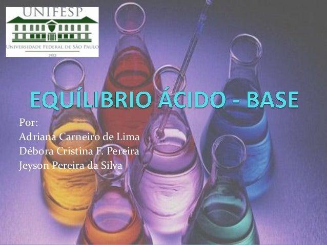 Por: Adriana Carneiro de Lima Débora Cristina F. Pereira Jeyson Pereira da Silva