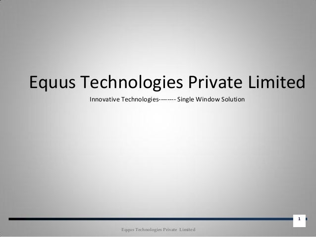 1 Equus Technologies Private Limited Innovative Technologies-------- Single Window Solution Eqqus Technologies Private Lim...