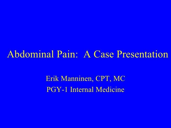 Abdominal Pain:  A Case Presentation Erik Manninen, CPT, MC PGY-1 Internal Medicine