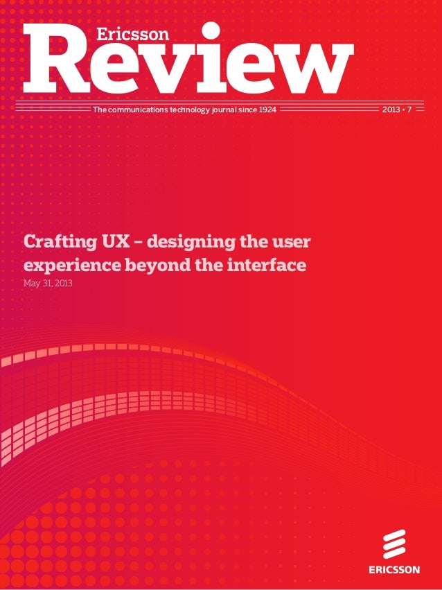 The communications technology journal since 1924 2013 • 7Crafting UX – designing the userexperience beyond the interfaceMa...