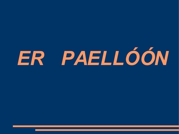 ER  PAELLÓÓN