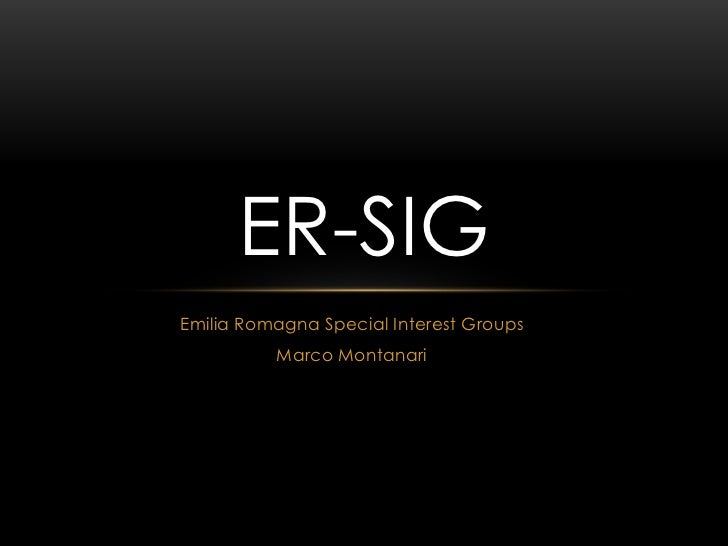 Emilia Romagna Special InterestGroups<br />Marco Montanari<br />ER-SIG<br />