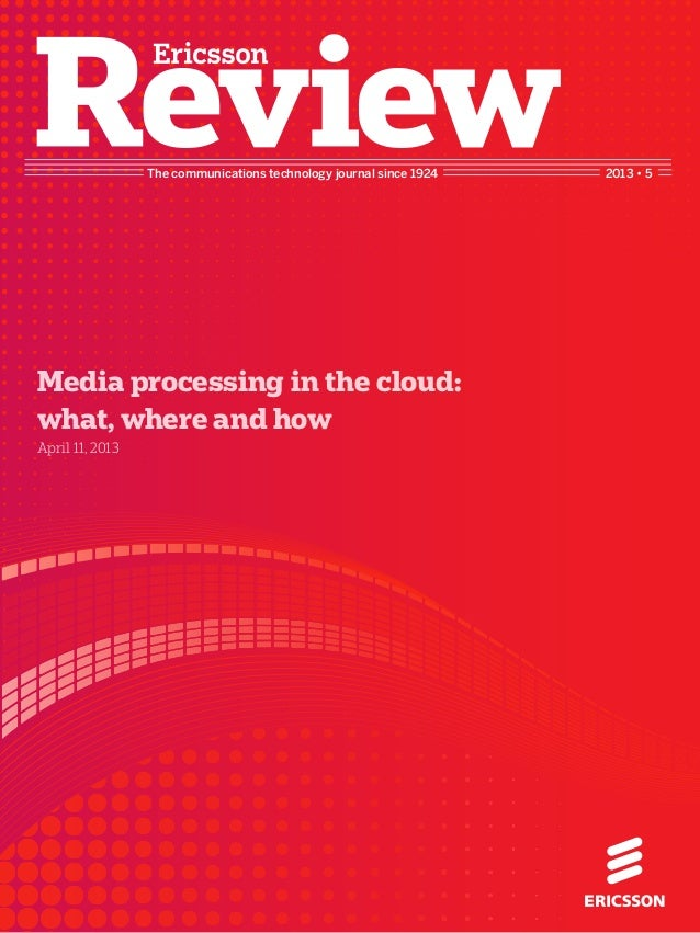 The communications technology journal since 1924 2013 • 5Media processing in the cloud:what, where and howApril 11, 2013