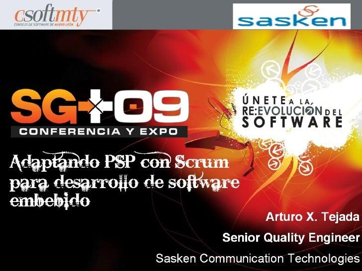 Adaptando PSP con Scrum para desarrollo de software embebido                               Arturo X. Tejada               ...