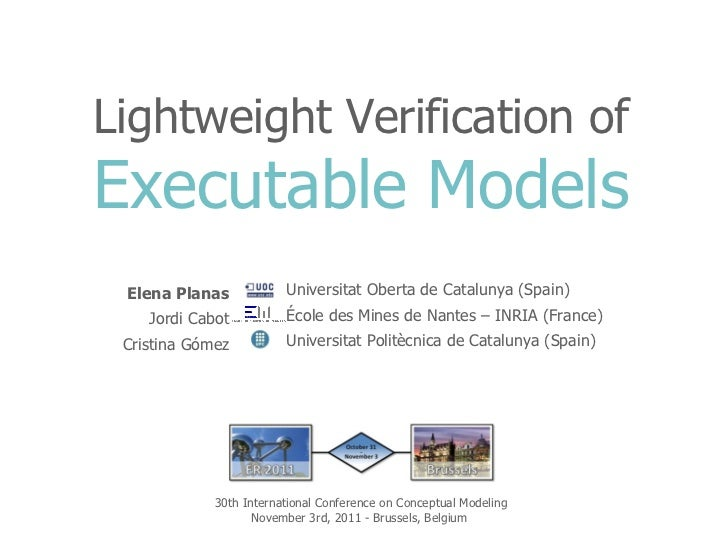 Lightweight Verification of  Executable Models Elena Planas Jordi Cabot Cristina Gómez Universitat Oberta de Catalunya (Sp...