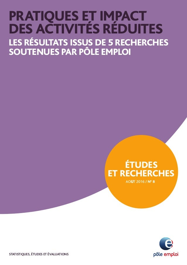 PRATIQUES ET IMPACT DES ACTIVITÉS RÉDUITES les résultats issus de 5 recherches soutenues par Pôle emploi Études et recherc...