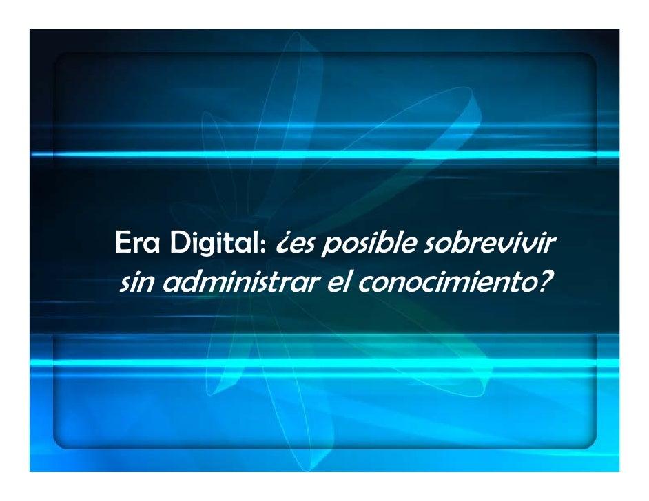 Era Digital: ¿es posible sobrevivir sin administrar el conocimiento?