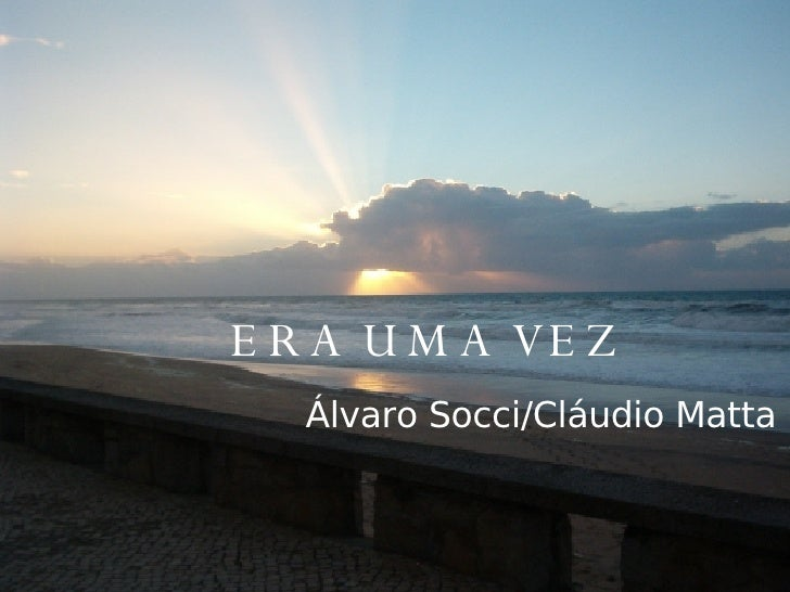 ERA UMA VEZ   Álvaro Socci/Cláudio Matta