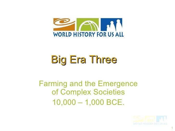 Farming and the Emergence of Complex Societies 10,000 – 1,000 BCE. Big Era Three