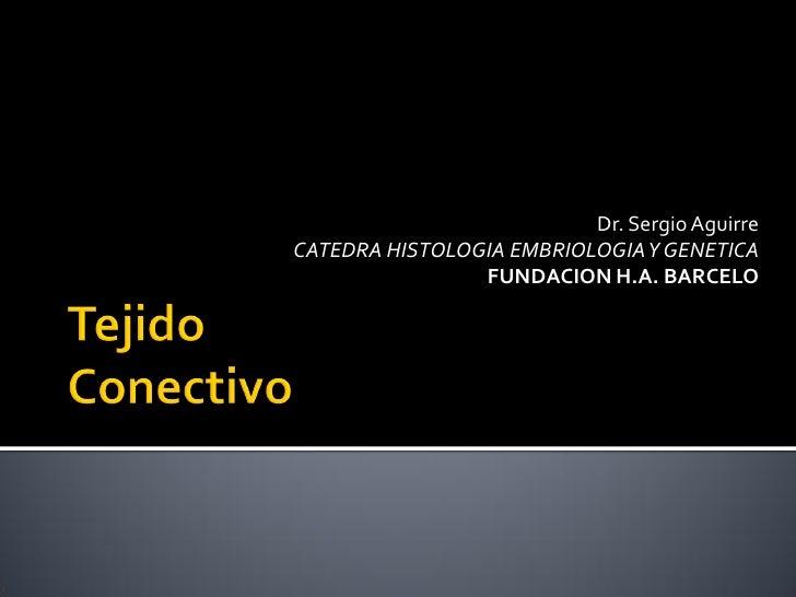 Dr. Sergio AguirreCATEDRA HISTOLOGIA EMBRIOLOGIA Y GENETICA                FUNDACION H.A. BARCELO